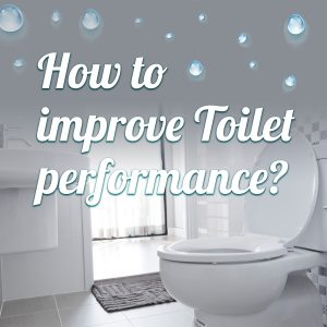 How to improve toilet performance?