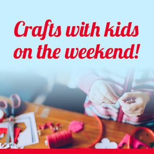 Crafts with Kids on the Weekend!