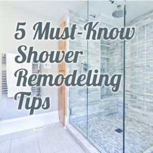 5 Must-Know Shower Remodeling Tips
