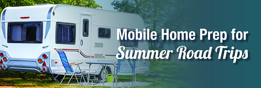 Getting Your Mobile Home Ready for Summer Road Trips