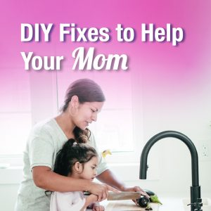 Mother's Day Surprise! DIY Fixes to Help Your Mom