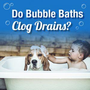 Do Bubble Baths Clog Drains?